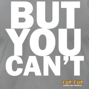BUT YOU CAN'T - Men's T-Shirt by American Apparel