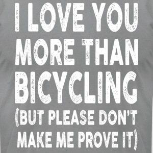 I love Bicycling More Than You - Men's T-Shirt by American Apparel