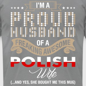 Im A Proud Husband Of A Freaking Awesome Polish Wi - Men's T-Shirt by American Apparel