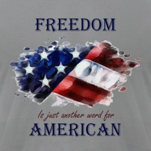 Freedom is just another word for American - Men's T-Shirt by American Apparel