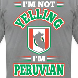 Im Not Yelling Im Peruvian - Men's T-Shirt by American Apparel