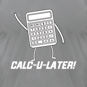CALC U LATER Funny Tshirt - Men's T-Shirt by American Apparel