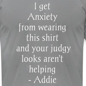 I get anxiety Shirt - Men's T-Shirt by American Apparel