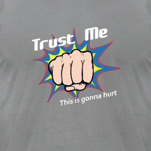 Trust Me... This is gonna hurt - Men's T-Shirt by American Apparel