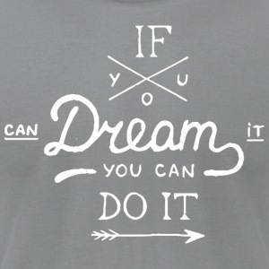 if you can dream it you can do it - Men's T-Shirt by American Apparel