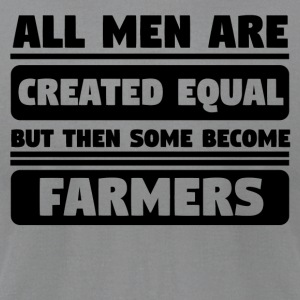 All Men Are Created Equal Some Become Farmers - Men's T-Shirt by American Apparel