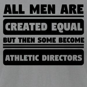 Men Created Equal Some Become Athletic Directors - Men's T-Shirt by American Apparel