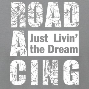 Roadracing - Just Livin' The Dream - Men's T-Shirt by American Apparel