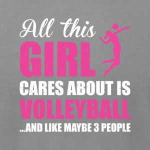 ALL THIS GIRL CARE ABOUT IS VOLLEYBALL FUNNY SHIRT - Men's T-Shirt by American Apparel