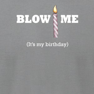 Blow Me It's My Birthday - Men's T-Shirt by American Apparel