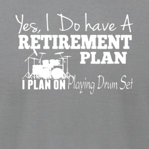Retirement Plan On Playing Drum Set Shirt - Men's T-Shirt by American Apparel