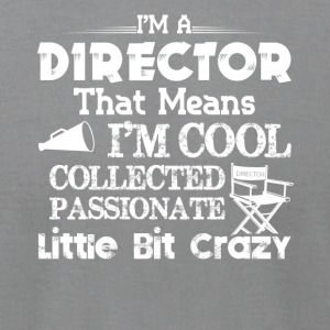 I'm A Director That Mean I'm Passionate Crazy Funn - Men's T-Shirt by American Apparel