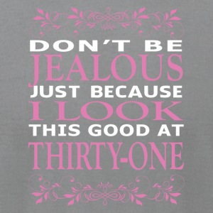 Dont be Jealous I look this good at thirty one - Men's T-Shirt by American Apparel
