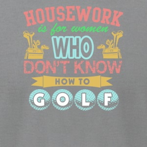 House work is for women who don't know how to golf - Men's T-Shirt by American Apparel