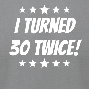 I Turned 30 Twice 60th Birthday - Men's T-Shirt by American Apparel