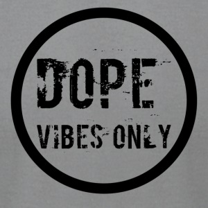 Dope Vibes Only - Men's T-Shirt by American Apparel