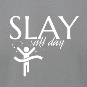 Slay all day - Men's T-Shirt by American Apparel