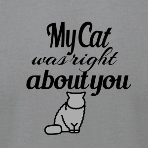 My cat was right - Men's T-Shirt by American Apparel