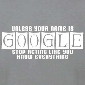 Unles your name is google stop acting like you kno - Men's T-Shirt by American Apparel