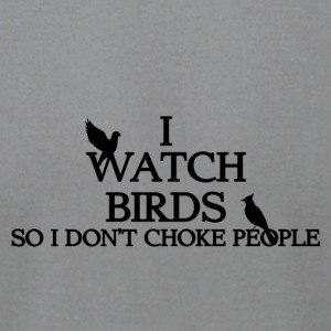 Watch Birds So I Don't Choke People - Men's T-Shirt by American Apparel