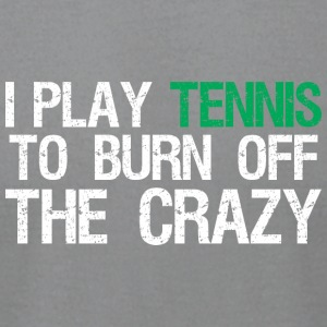 I Play Tennis To Burn Off The Crazy - Men's T-Shirt by American Apparel