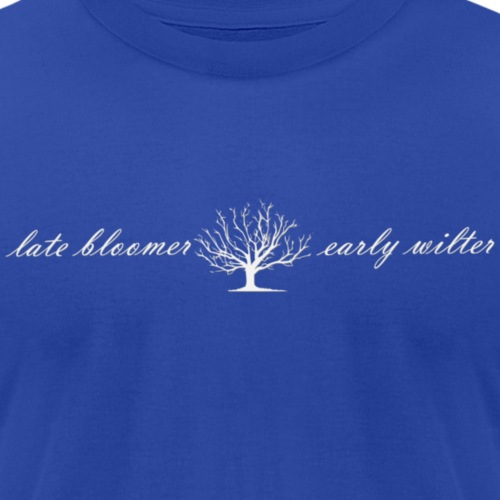 Late Bloomer, Early Wilter - Unisex Jersey T-Shirt by Bella + Canvas