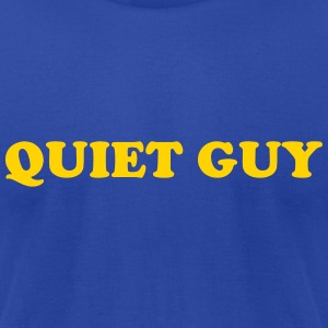 QUIET GUY - Men's T-Shirt by American Apparel