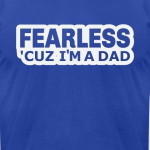 Fearless ´Cuz I´m a Dad T-Shirt - Men's T-Shirt by American Apparel