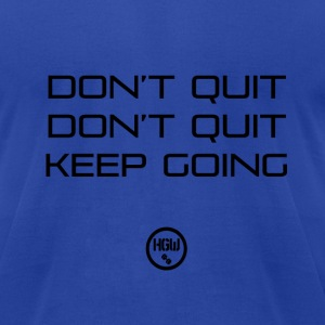 DONT QUIT KEEP GOING - Motivation - Men's T-Shirt by American Apparel