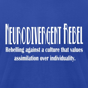 Neurodivergent Rebel - White Text - Men's T-Shirt by American Apparel