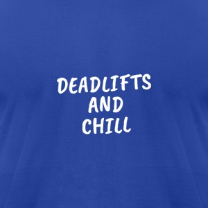 Deadlifts and chill - Men's T-Shirt by American Apparel