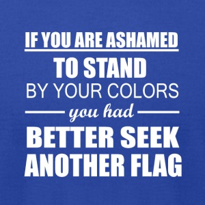 If You Are Ashamed To Stand By Your Colors - Men's T-Shirt by American Apparel