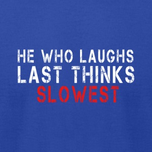 He Who Laughs Last Thinks Slowest - Men's T-Shirt by American Apparel