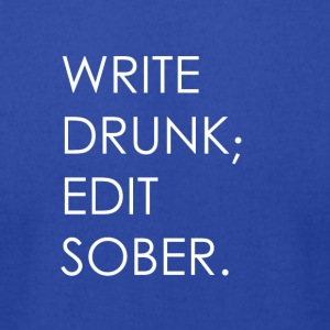 Write Drunk; Edit Sober - whitetext - Men's T-Shirt by American Apparel