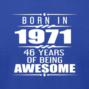 Born in 1971 46 Years of Being Awesome - Men's T-Shirt by American Apparel