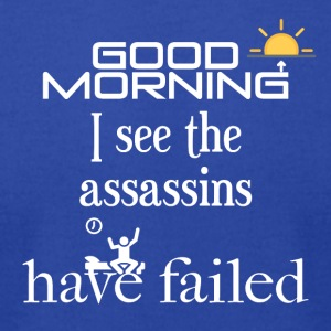 Good morning, I see the assassins have failed - Men's T-Shirt by American Apparel