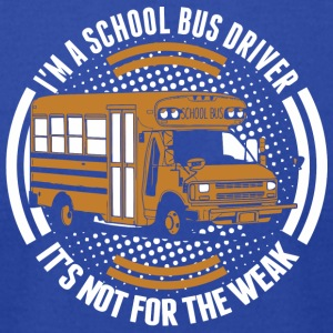 I M A School Bus Driver It s Not For The Weak 1459 - Men's T-Shirt by American Apparel
