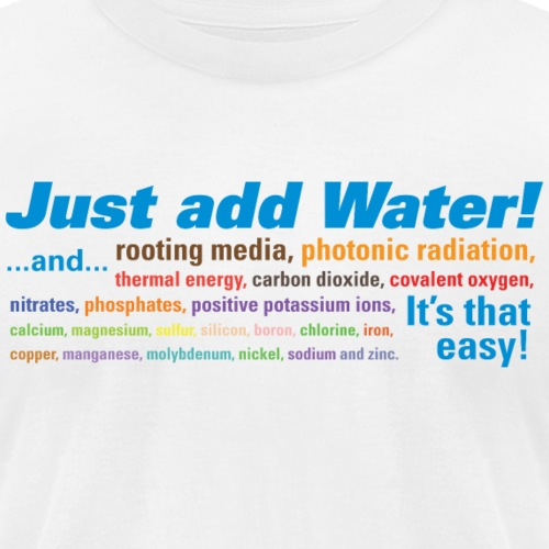 Just add Water! - Unisex Jersey T-Shirt by Bella + Canvas