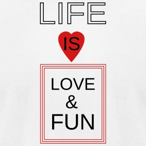Life is Love & Fun - Men's T-Shirt by American Apparel