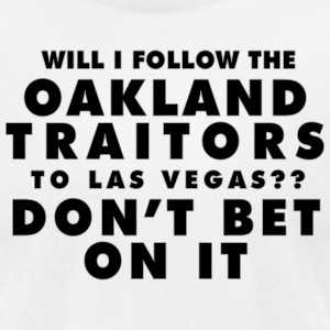 Will I Follow the Oakland Traitors - Men's T-Shirt by American Apparel
