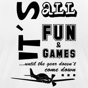 fun&games until the gear doesn´t come dowm - Men's T-Shirt by American Apparel