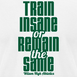 Train Insane or Remain The Same Wilson High Athlet - Men's T-Shirt by American Apparel