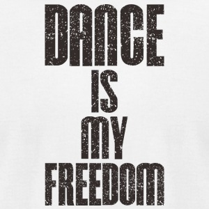Dance is my freedom t-shirt - Men's T-Shirt by American Apparel