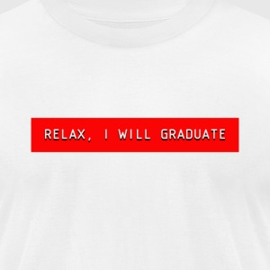 RELAX I WILL GRADUATE - Men's T-Shirt by American Apparel