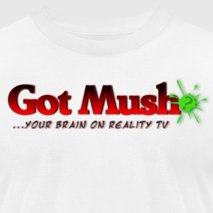 Got Mush? ...your brain on reality tv - Men's T-Shirt by American Apparel