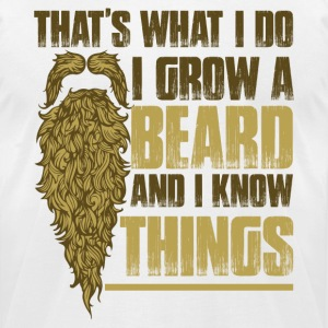 For Bearded Guys: I Grow Beard And I Know Things - Men's T-Shirt by American Apparel