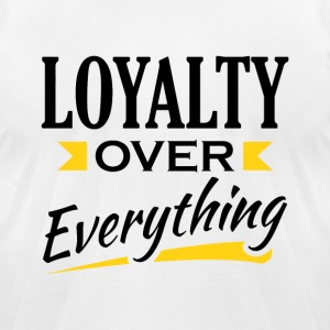 Loyalty Over Everything - Men's T-Shirt by American Apparel