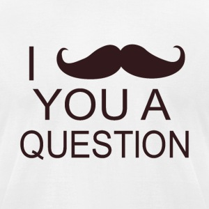 i mustache you a question - Men's T-Shirt by American Apparel