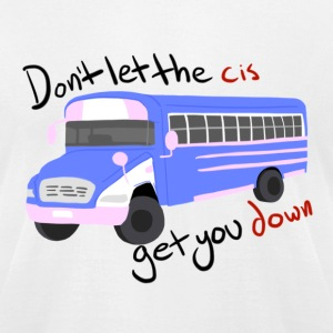 Don't Let The Cis Get You Down (Bus) - Men's T-Shirt by American Apparel