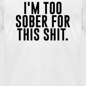 I'M TOO SOBER - Men's T-Shirt by American Apparel